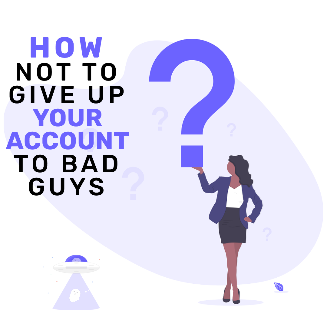 How not to give up your account to bad guys?