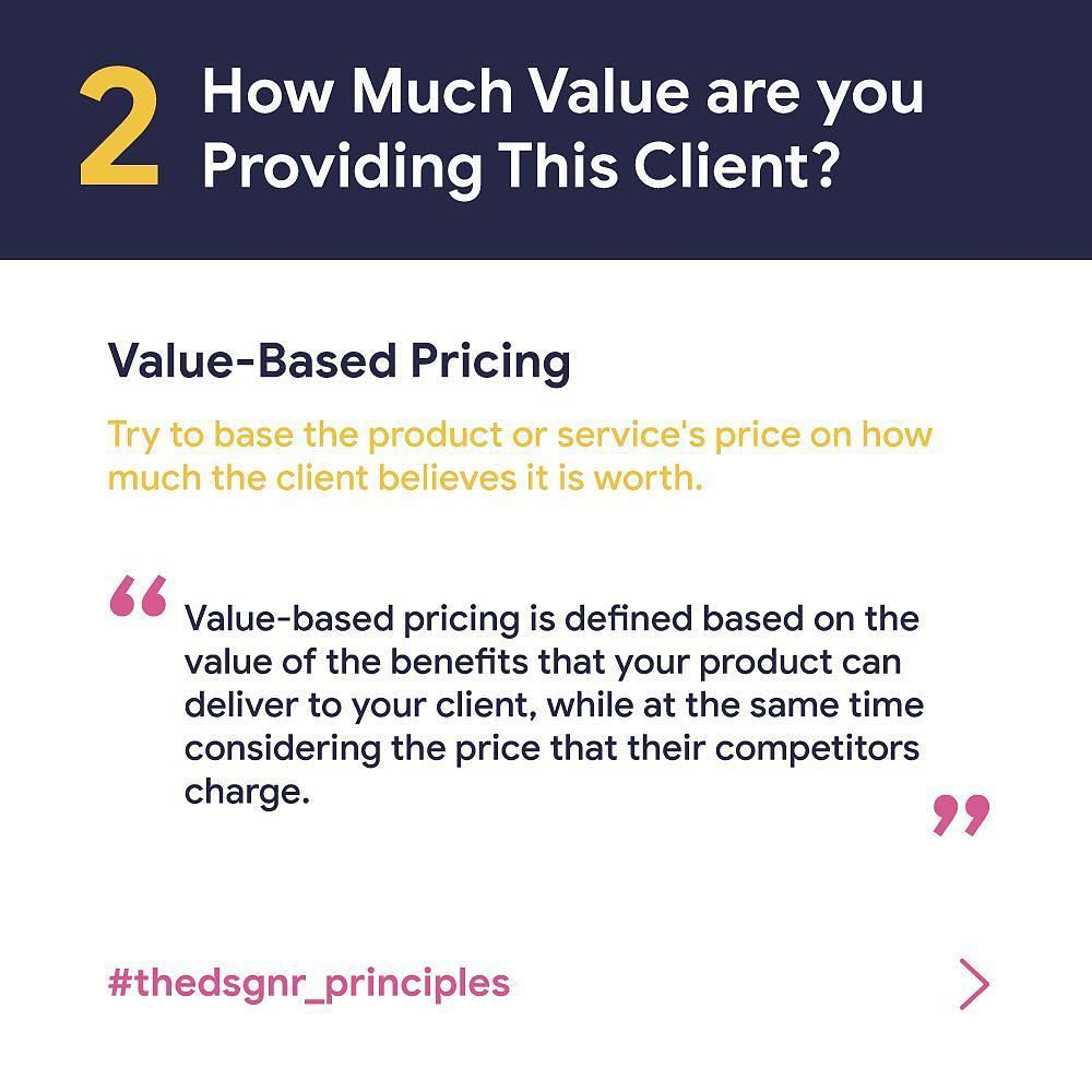 How much Value are you providing this client? Value-based pricing - try to base the product or service's price on how much the client believes it is worth.