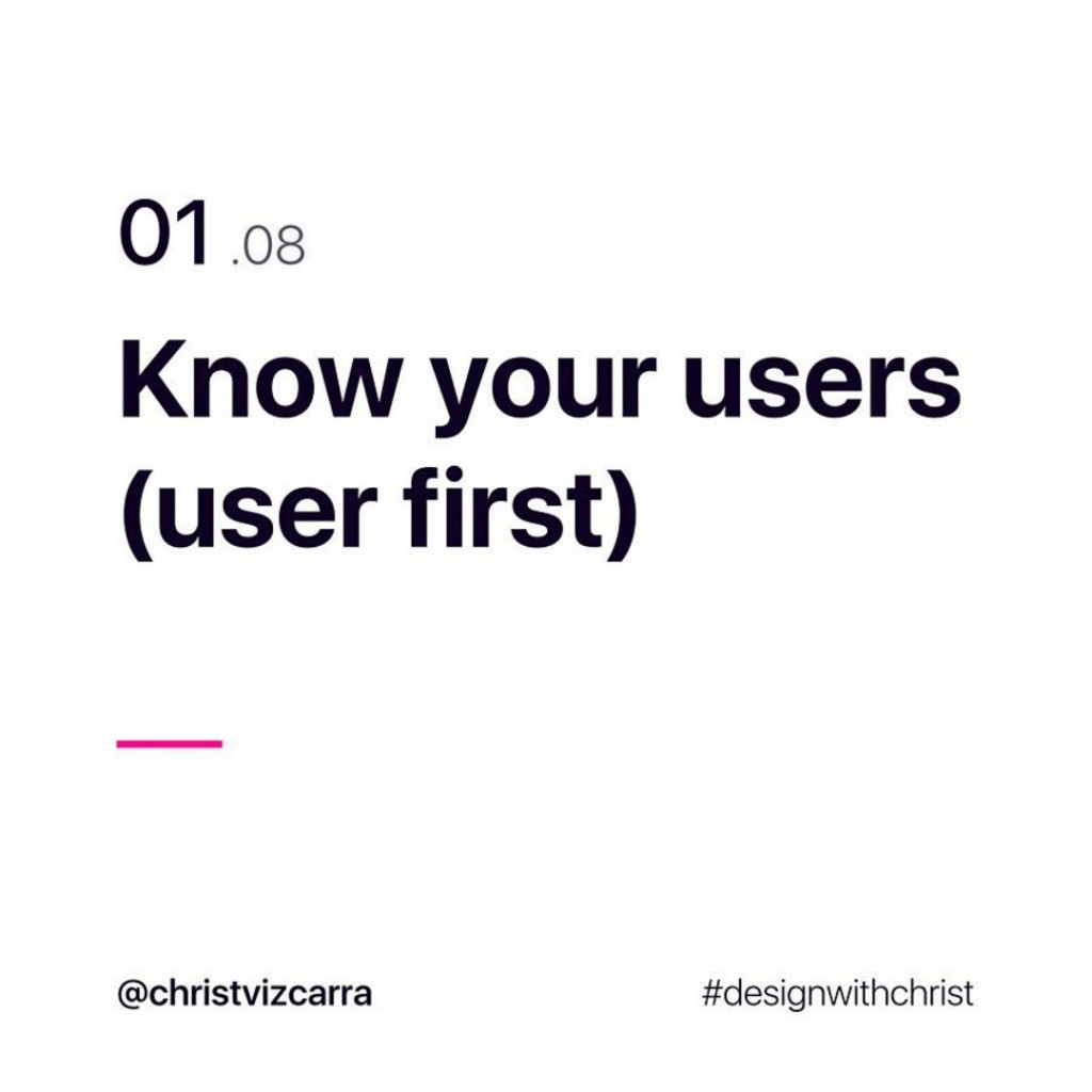 1. Know your users (user first)