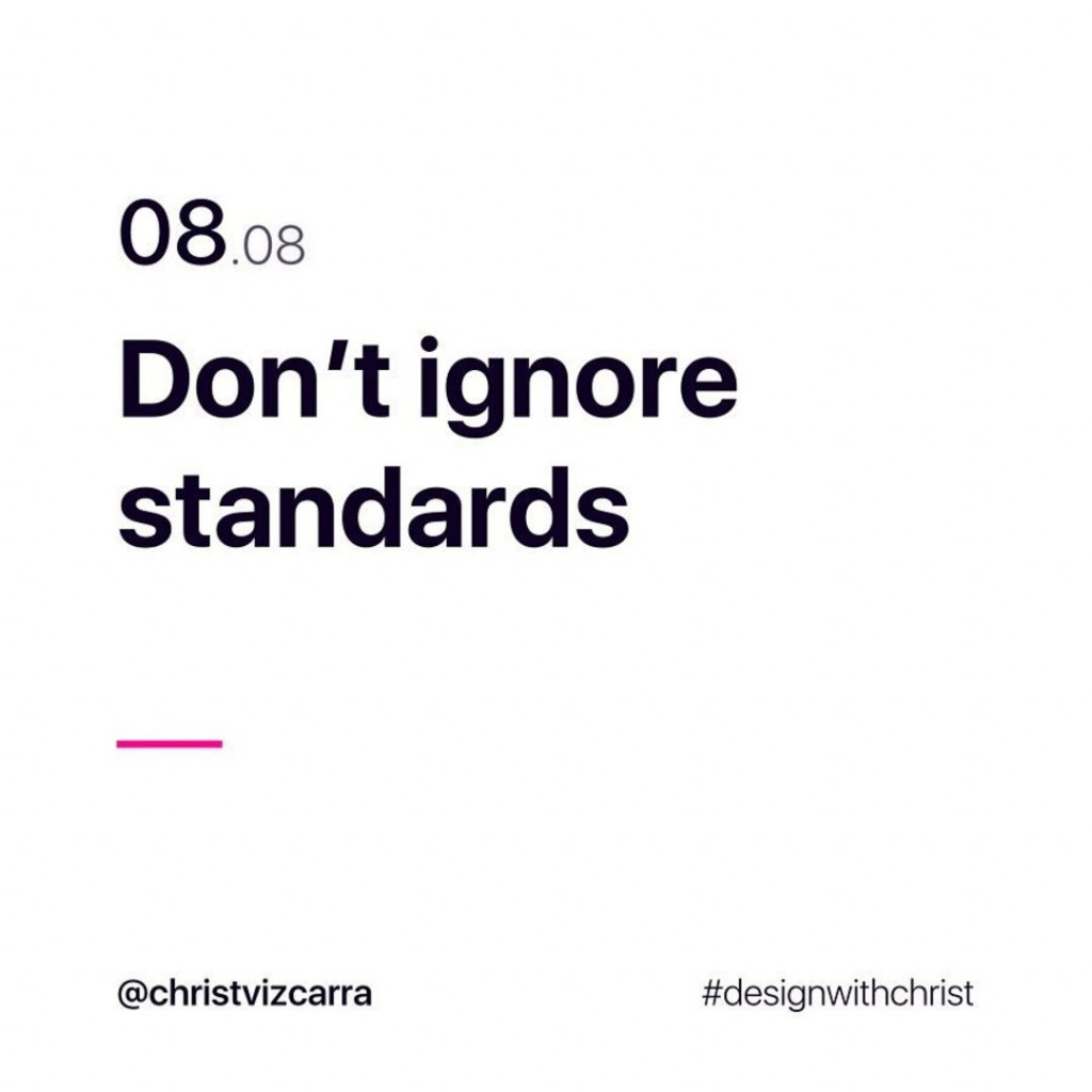 8. Don't ignore standards