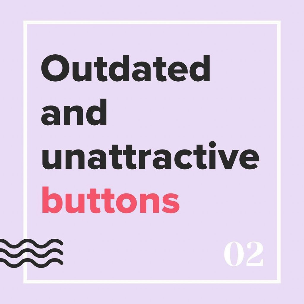 Outdates and unattractive buttons