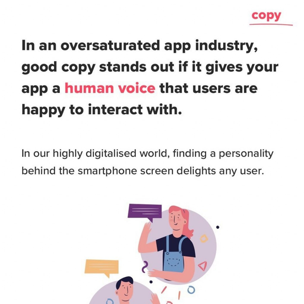 In an oversaturated app industry, good copy stands out if it gives your app a human voice that users are happy to interact with. In our highly digitalised world, finding a personality behind the smartphone screen delights any user.