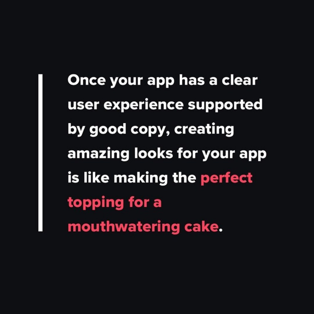 Once your app has a clear user experience supported by good copy, creating amazing looks for your app is like making the perfect topping for a mouthwatering cake.