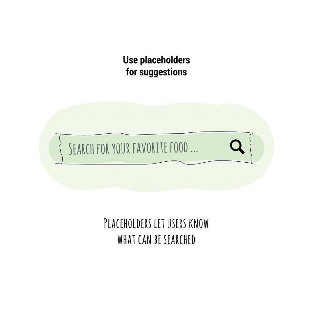 Use placeholders for suggestions. Placeholders let users know what can be searched.