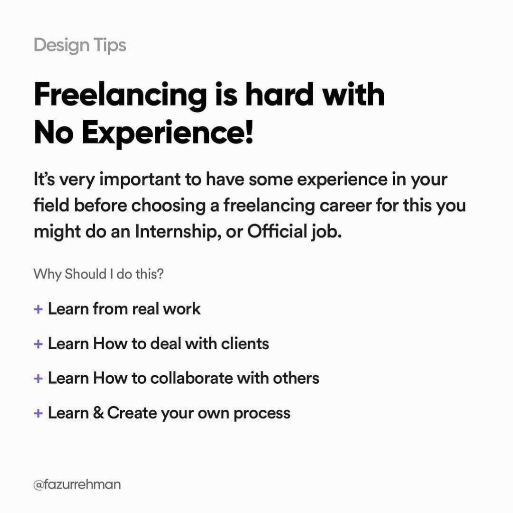 Freelancing is hard with No Experience! It's very important to have some experience in your field before choosing a freelancing career for this you might do an Internship or Official job.