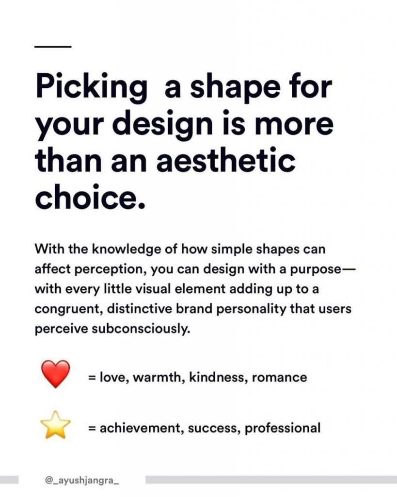 Picking a shape for your design is more than an aesthetic choice. With the knowledge of how simple shapes can affect perception, you can design with a purpose - with every little visual element adding up to a congruent, distinctive brand personality that users perceive subconsciously.