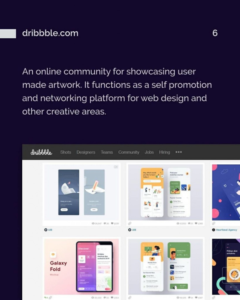 dribbble.com. An online community for showcasing user made artwork. It functions as a self promotion and networking platform for web design and other creative areas.