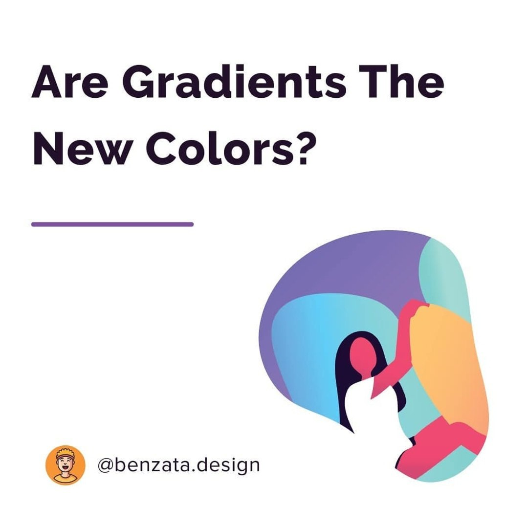 Are Gradients The New Colors?