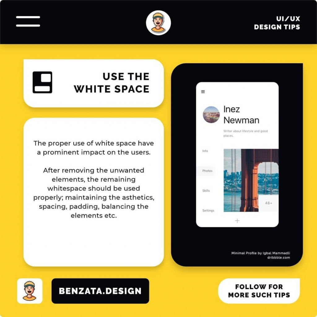 Use the White Space. The proper use of white space have a prominent impact on the users. After removing the unwanted elements, the remaining whitespace should be used properly; maintaining the asthetics, spacing, padding, balancing the elements etc.
