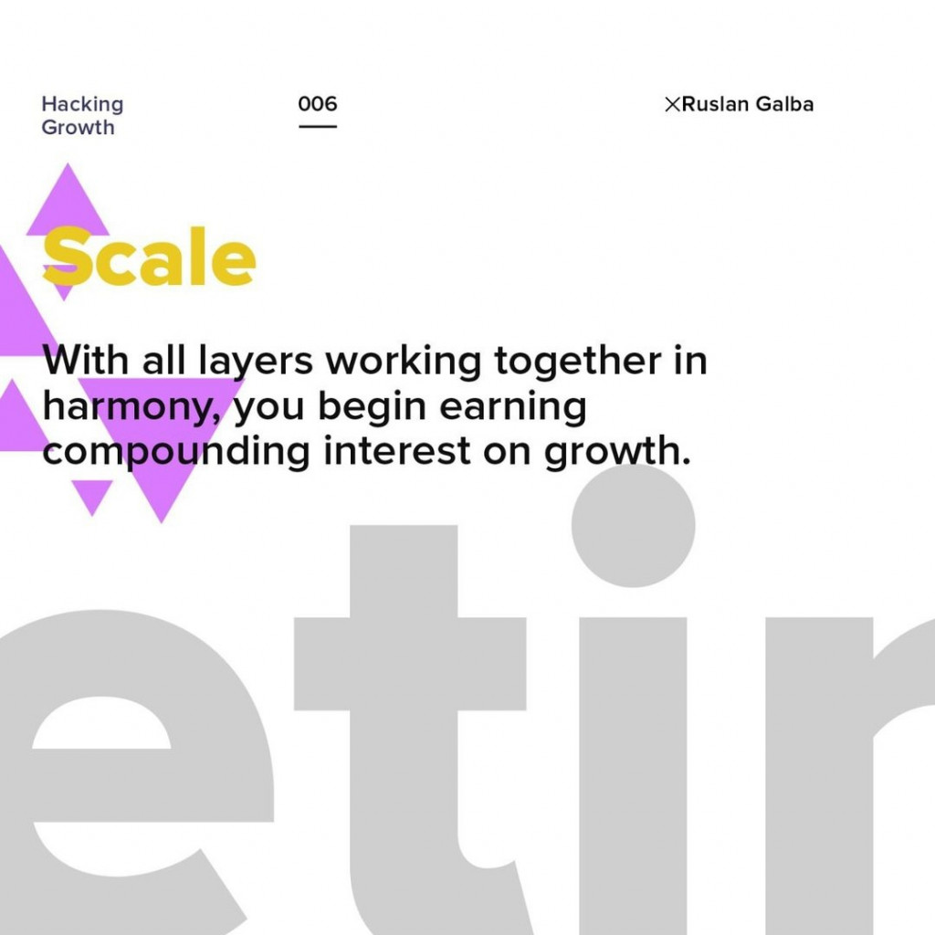 Scale.  With all layers working together in harmony, you begin earning compounding interest on growth.
