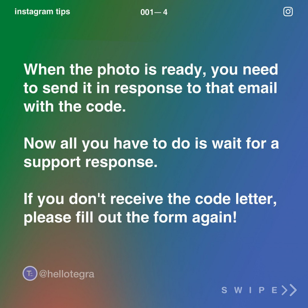 When the photo is ready, you need to send it in response to that email with the code.  Now all you have to do is wait for a support response.  If you don't receive the code letter, please fill out the form again!