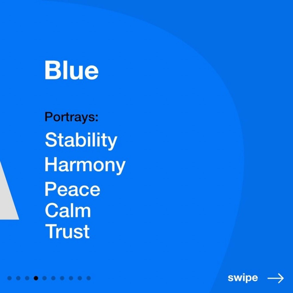 Blue  Portrays: Stability, Harmony, Peace, Calm, Trust.