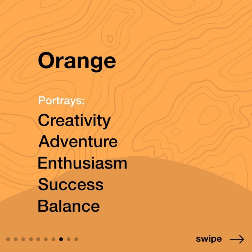 Orange  Portrays: Creativity, Adventure, Enthusiasm, Success, Balance.