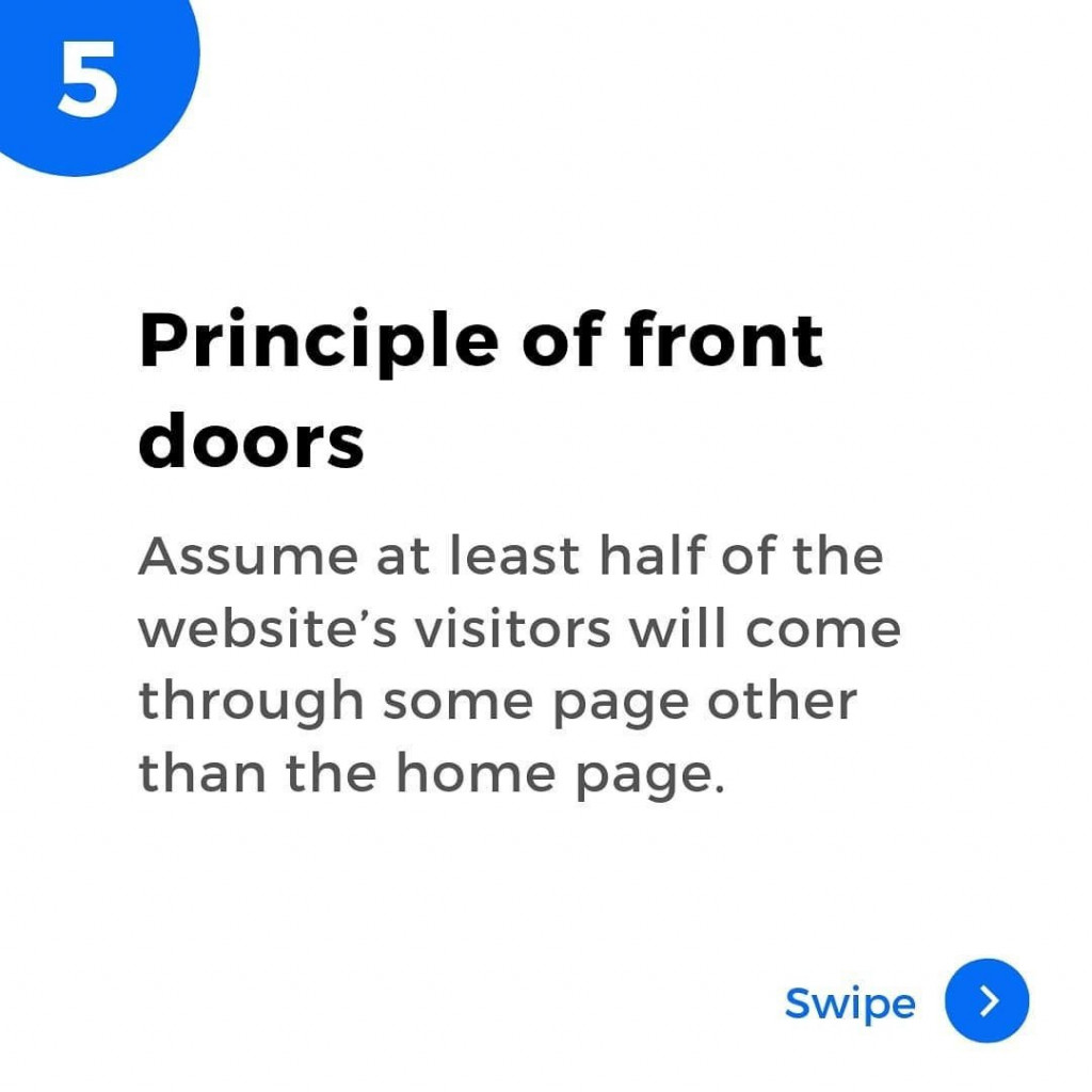 5. Principle of front doors.  Assume at least half of the website's visitors will come through some page other than the home page.