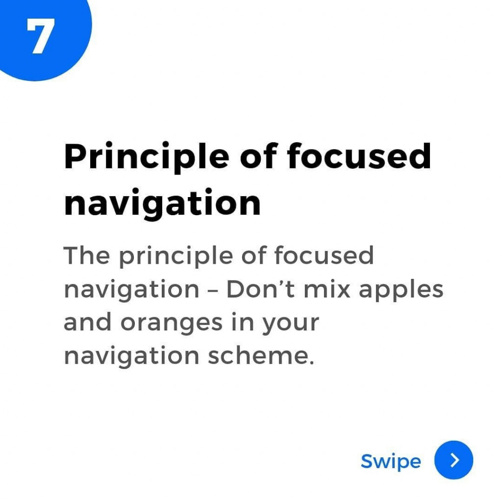 7. Principle of focused navigation.  The principle of focused navigation - Don't mix apples and oranges in your navigation scheme.