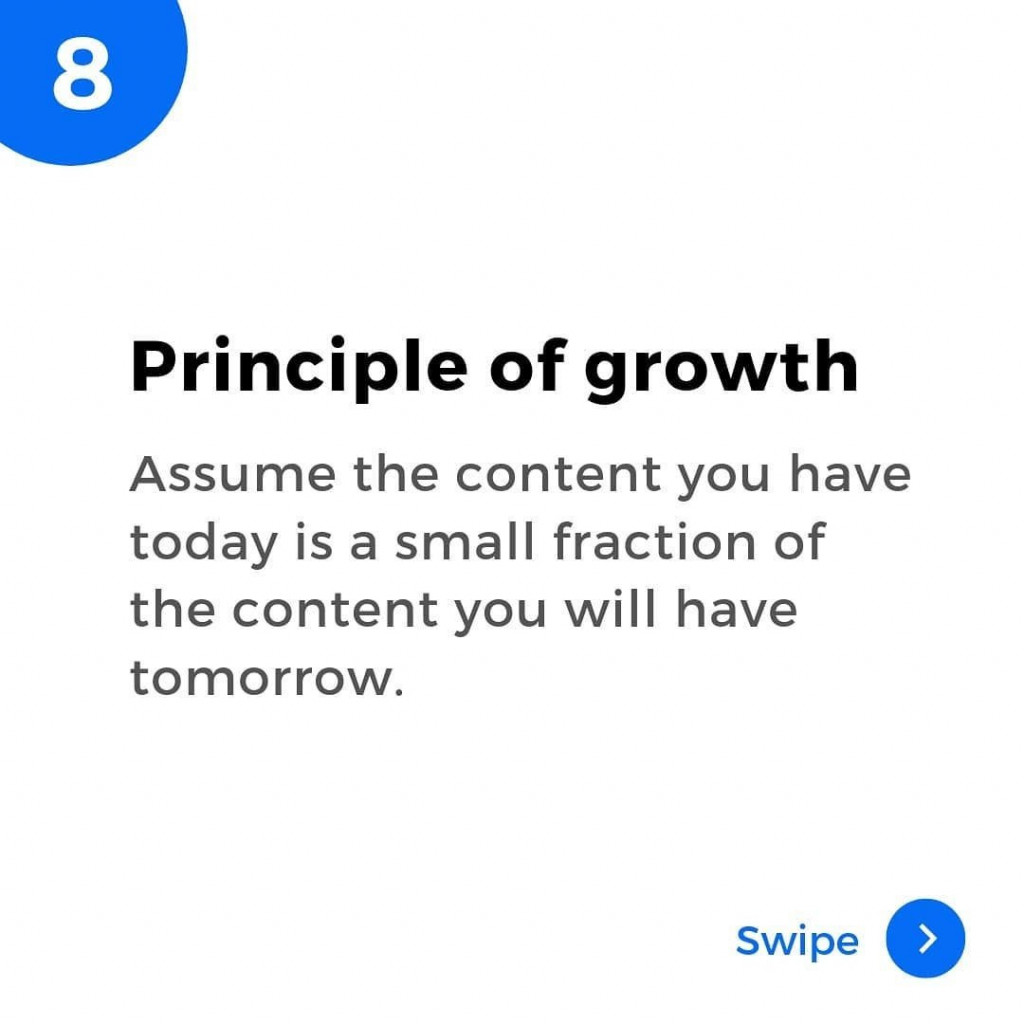 8. Principle of growth.  Assume the content you have today is a small fraction of the content you will have tomorrow.