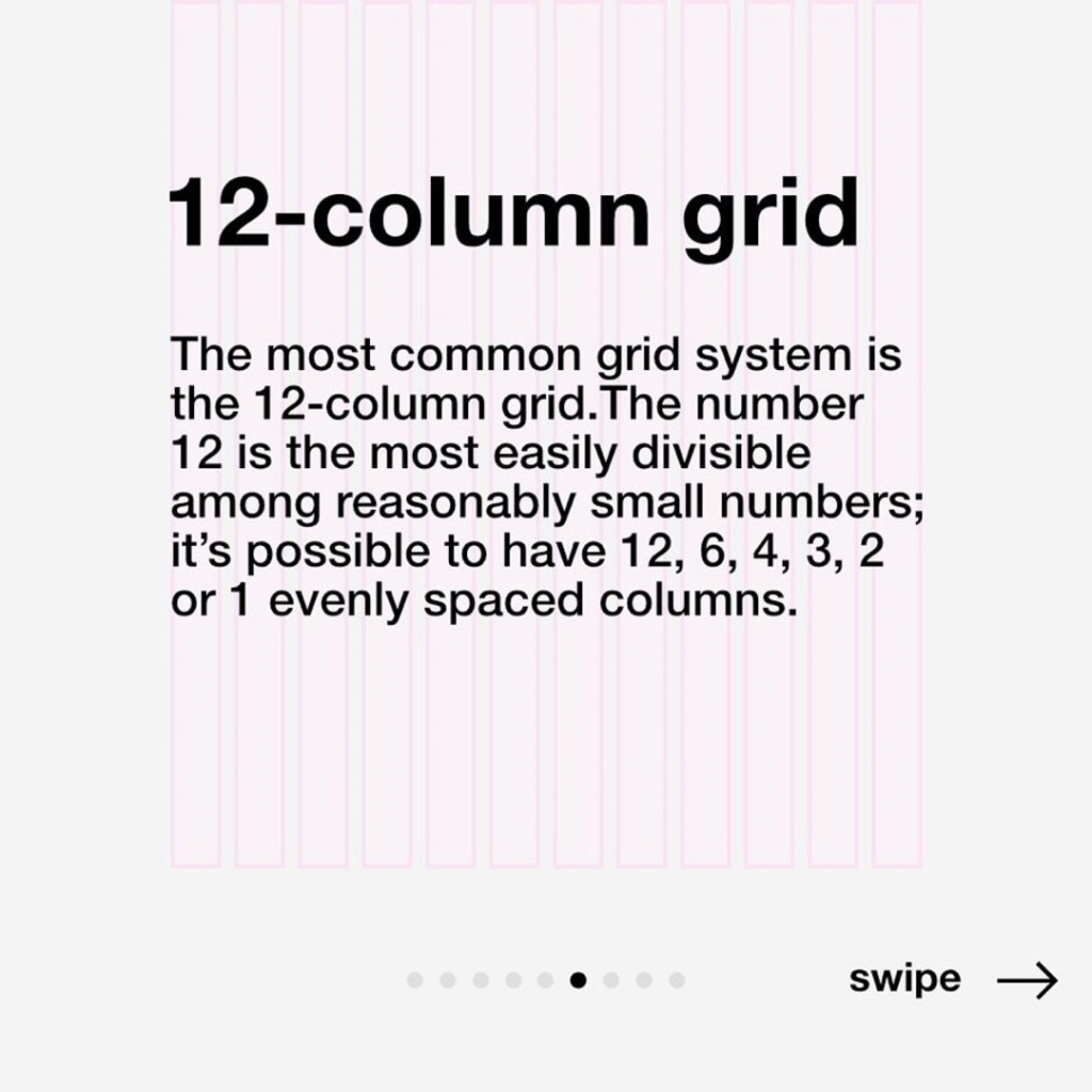 12-column grid.  The most common grid system is the 12-column grid. The number 12 is the most easily divisible among reasonably small numbers; it's possible to have 12, 6, 4, 3, 2 or 1 evenly spaced columns.