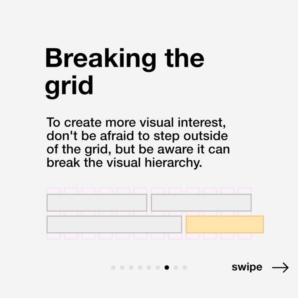 Breaking the grid.  To create more visual interest, don't be afraid to step outside of the grid, but be aware it can break the visual hierarchy.