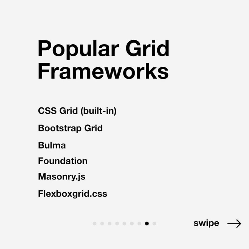 Popular Grid Frameworks.  CSS Grid (built-in) Bootstrap Grid Bulma Foundation Masonry.js Flexboxgrid.css