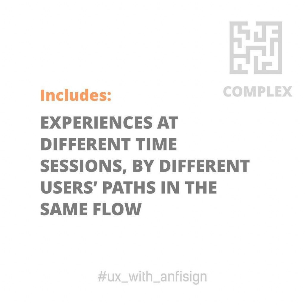 Complex includes: experiences at different time sessions, by different users' paths in the same flow.