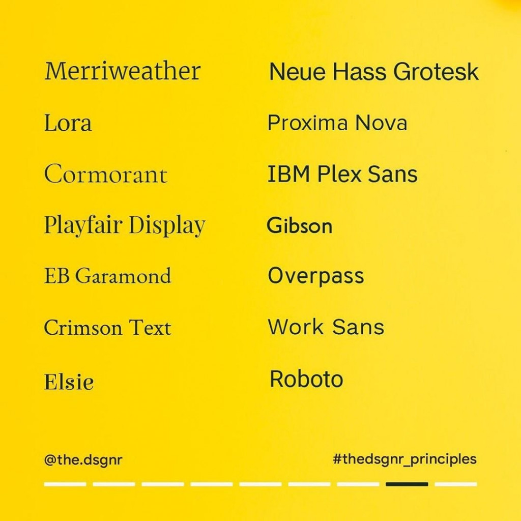 Merriweather, Lora, Cormorant, Playfair Display, EB Garamond, Crimson Text, Elsie, Neue Hass Grotesk, Proxima Nova, IBM Plex Sans, Gibson, Overpass, Work Sans, Roboto.