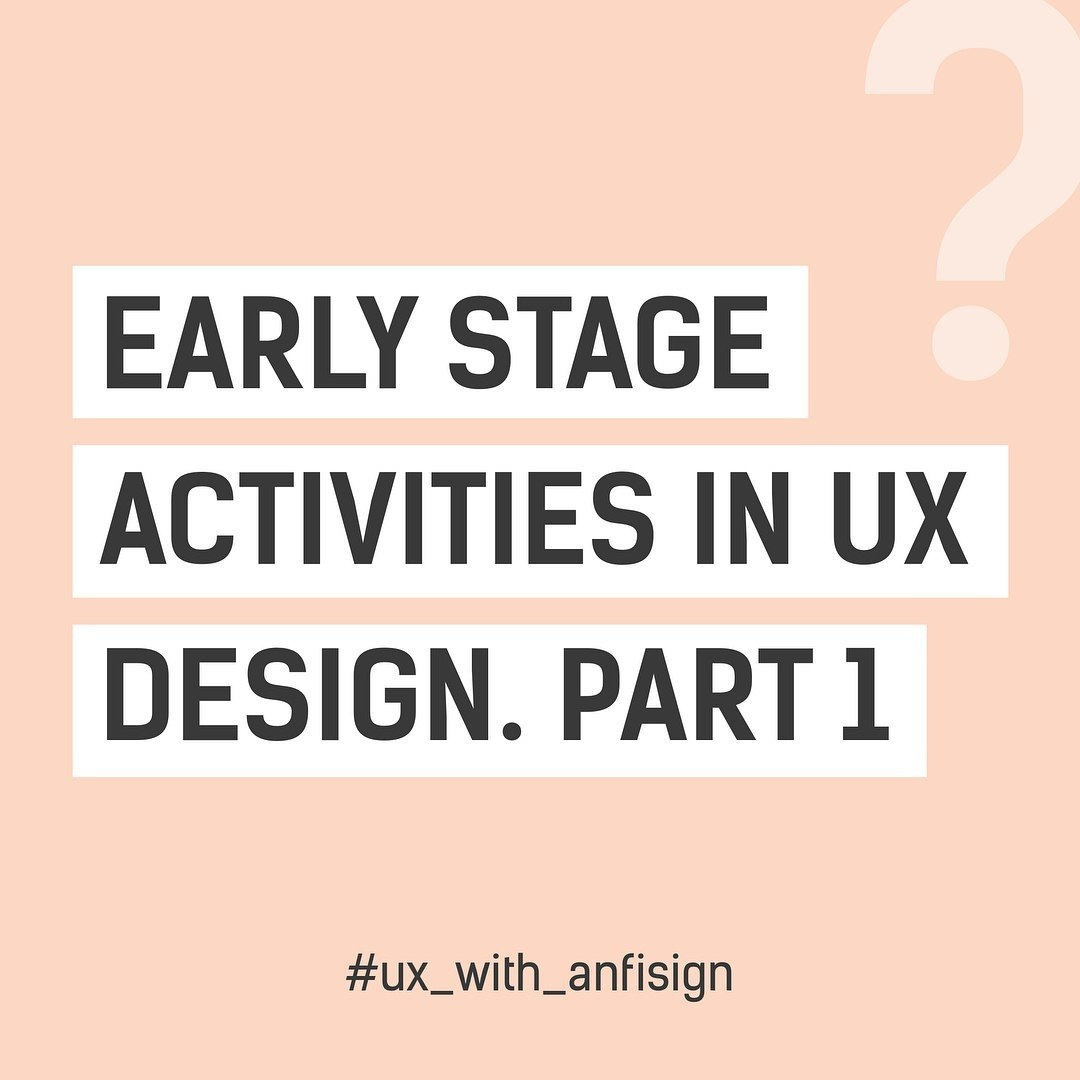 Early Stage Activities in UX Design. Part 1