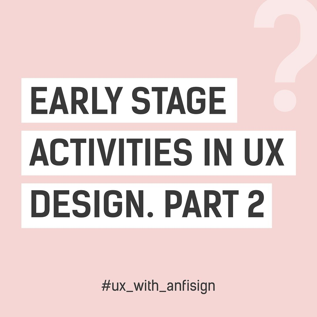 Early Stage Activities in UX Design. Part 2