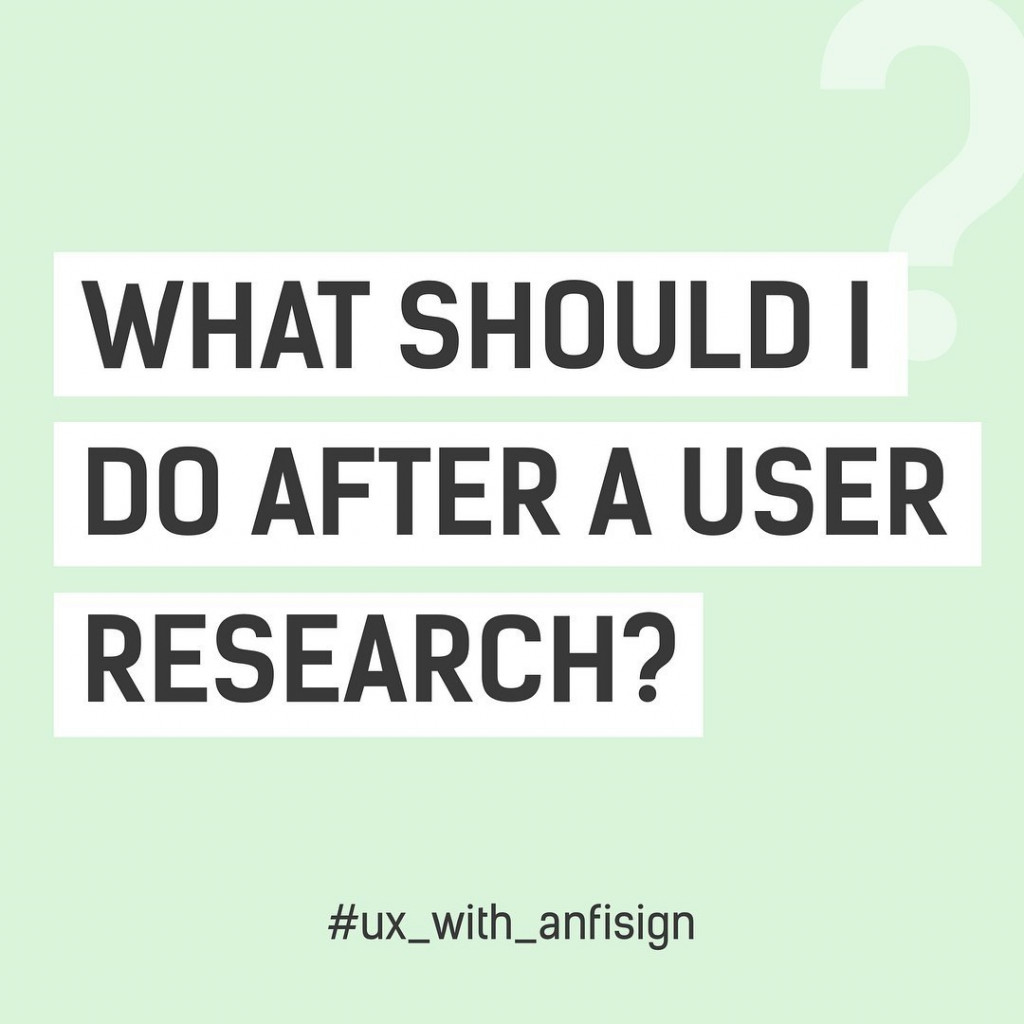 What Should I Do After A User Research?