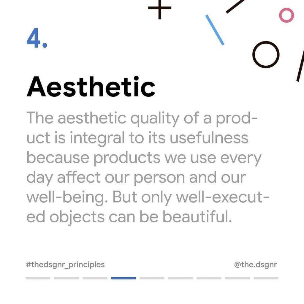 4. Aesthetic  The aesthetic quality of a product is integral to its usefulness because products we use every day affect our person and our well-being. But only well-executed objects can be beautiful.