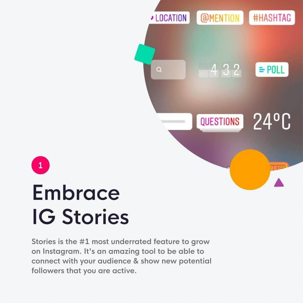 1. Embrace IG Stories  Stories is the #1 most underrated feature to grow on Instagram. It's an amazing tool to be able to connect with your audience & show new potential followers that you are active.