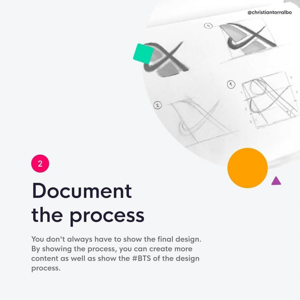 2. Document the process  You don't always have to show the final design. By showing the process, you can create more content as well as show the #BTS of the design process.