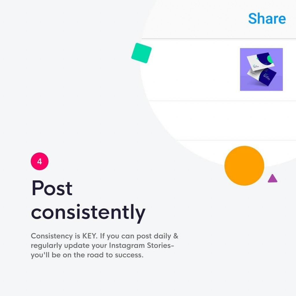 4. Post consistently  Consistency is a KEY. If you can post daily & regularly update your Instagram Stories – you'll be on the road to success.