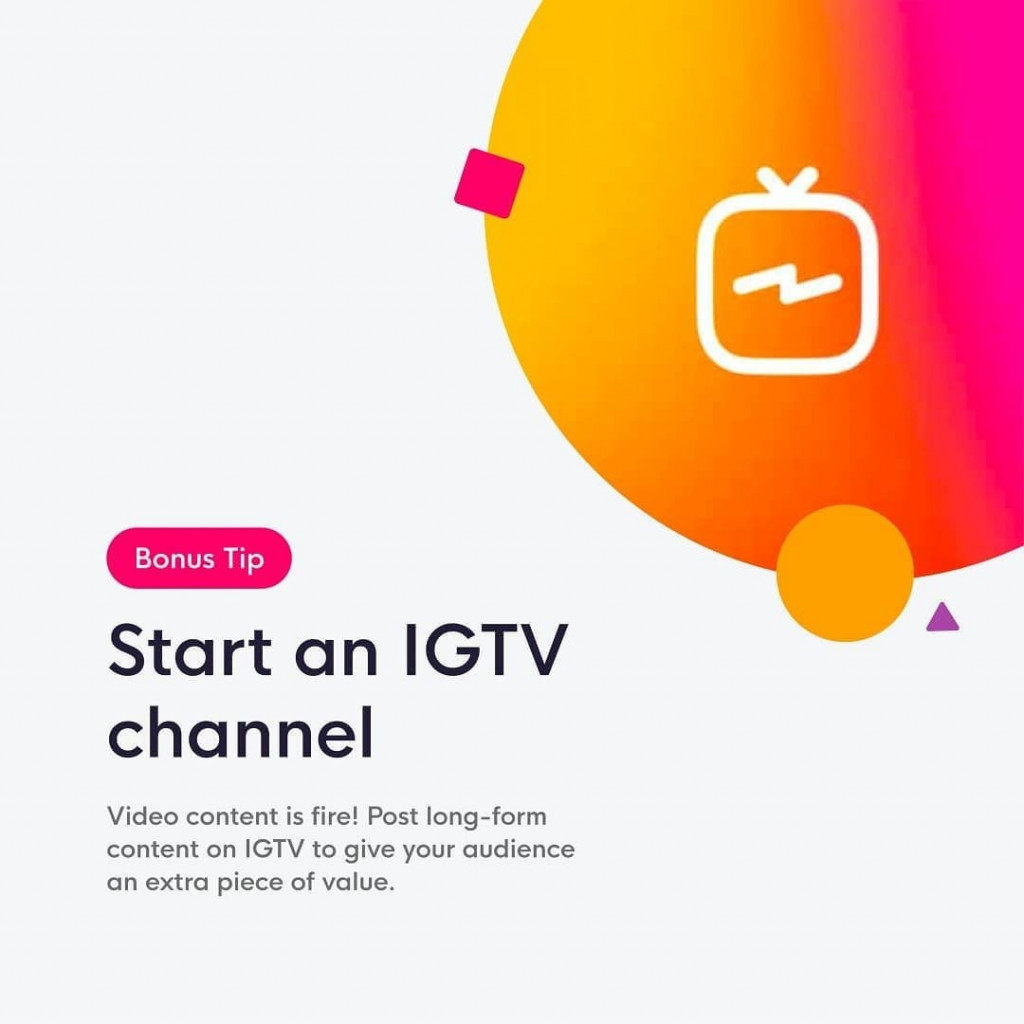 Bonus Tip  Start an IGTV channel Video content is fire! Post long-form content on IGTV to give your audience an extra piece of value.