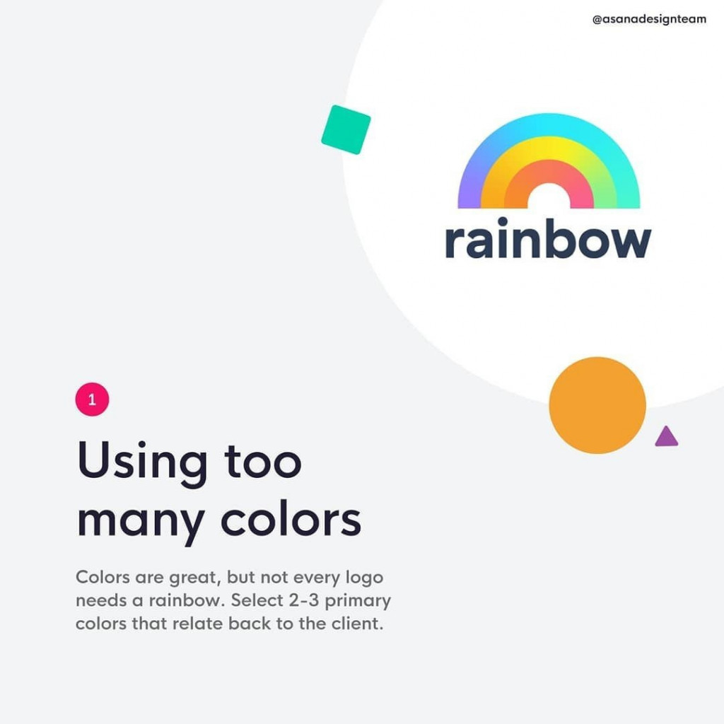 1. Using too many colors  Colors are great, but not every logo needs a rainbow. Select 2-3 primary colors that relate back to the client.