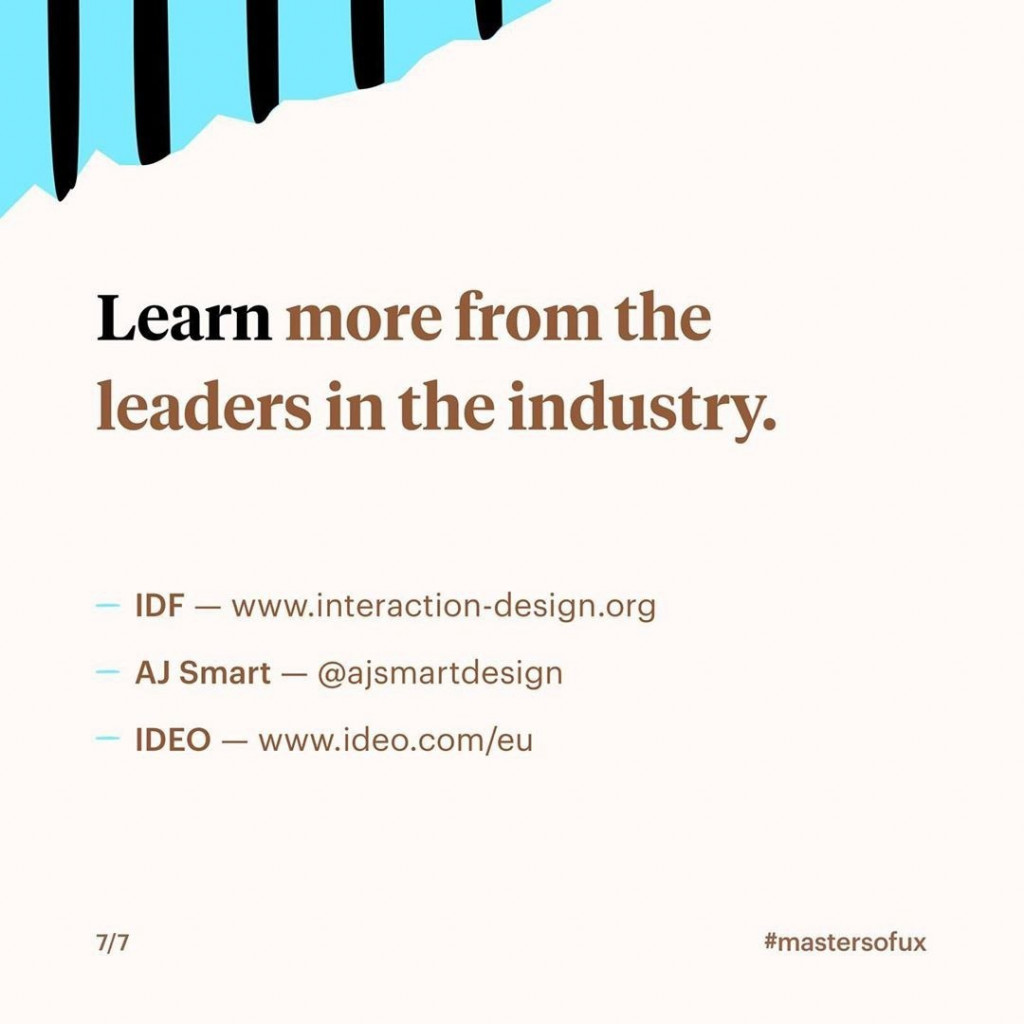 Learn more from the leaders in the industry.  IDF – www.interaction-design.org AJ Smart – @ajsmartdesign IDEO – www.ideo.com/eu