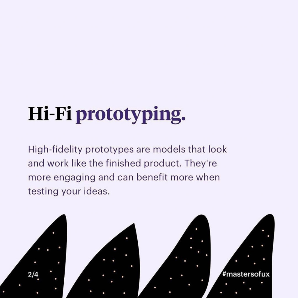 Hi-Fi prototyping  High-fidelity prototypes are models that look and work like the finished product. They're more engaging and can benefit more when testing your ideas.