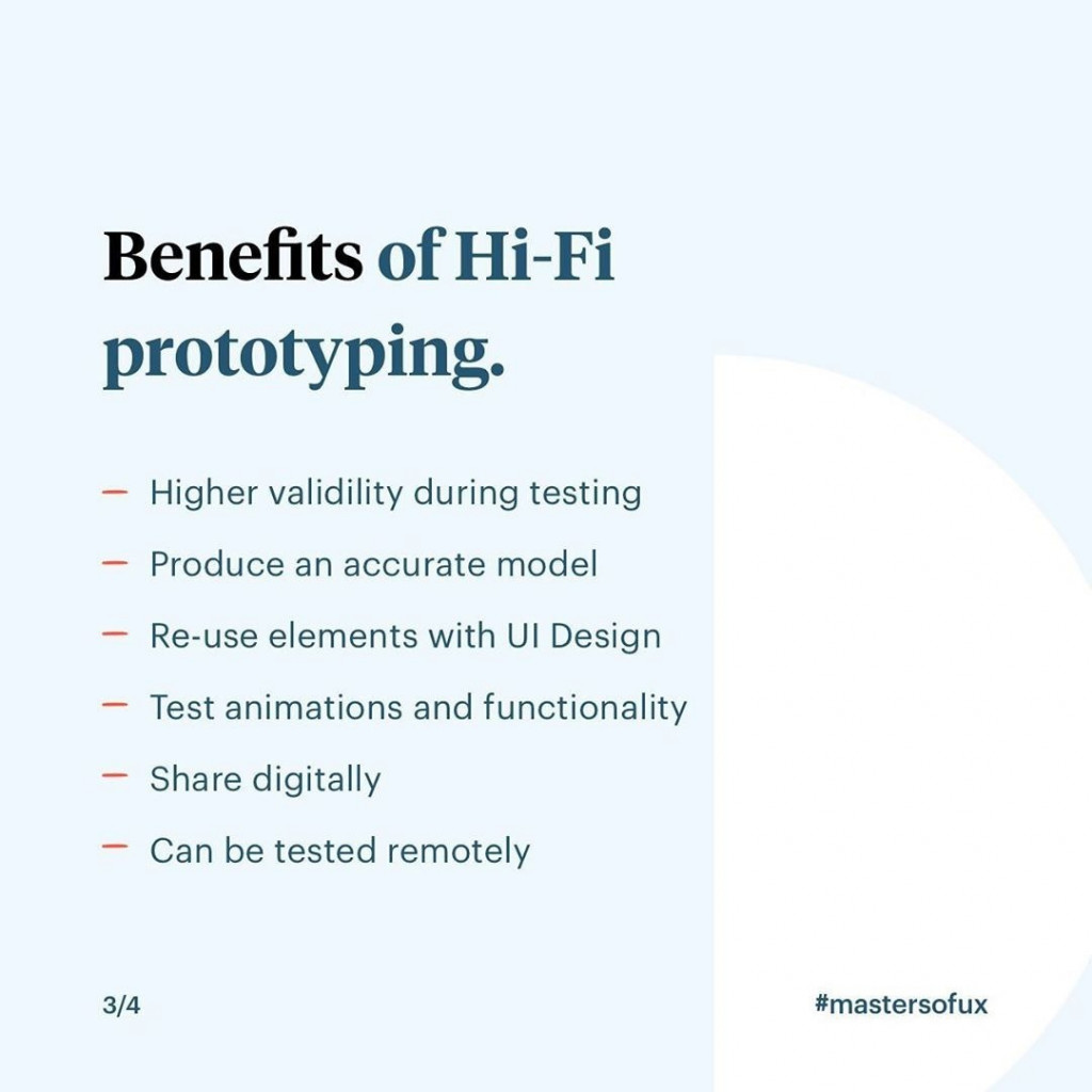 Benefits of Hi-Fi prototyping  - Higher validility during testing - Produce an accurate model - Re-sue elements with UI Design - Test animations and functions and functionality - Share digitally  - Can be tasted remotely