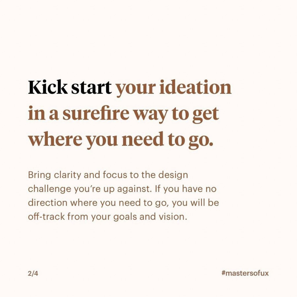 Kick start your ideation in a surefire way to get where you need to go  Bring clarity and focus to the design challenge you're up against. If you have no direction where you need to go, you will be off-track from your goals and vision.