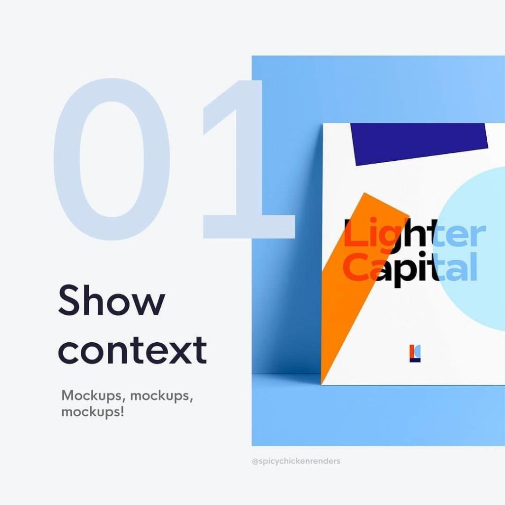 1. Show context  Mockups, mockups, mockups!