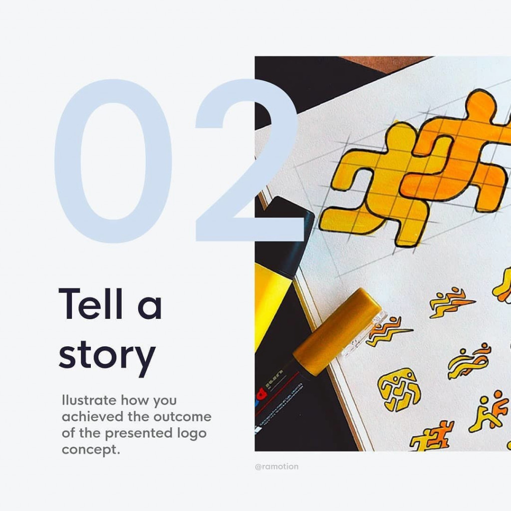 2. Tell a story  Illustrate how you achieved the outcome of the presented logo concept.