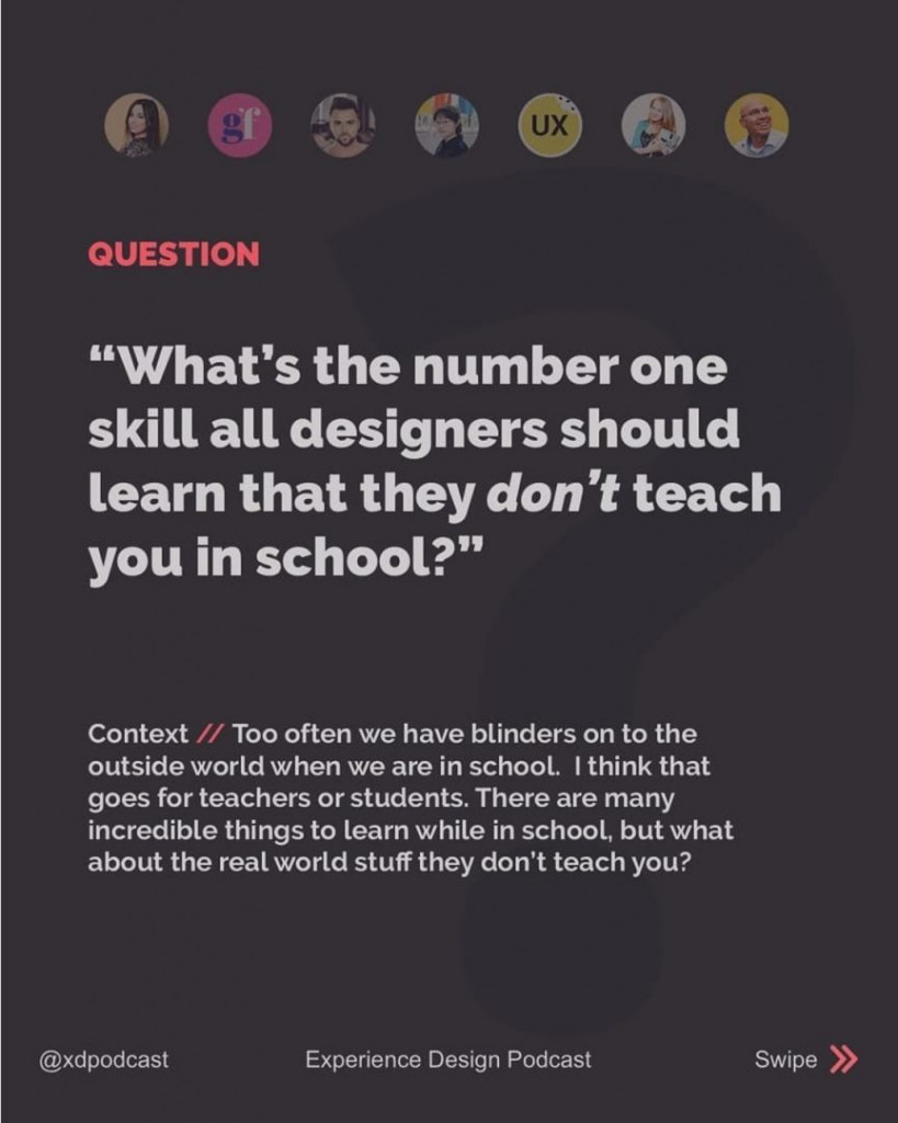 "Question  ""What's the number one skill all designers should learn that they don't teach you in school?""  Context // Too often we have blinders on to the outside world when we are in school. I think that goes for teachers or students. There are many incredible things to learn while in school, but what about the real world stuff they don't teach you?"