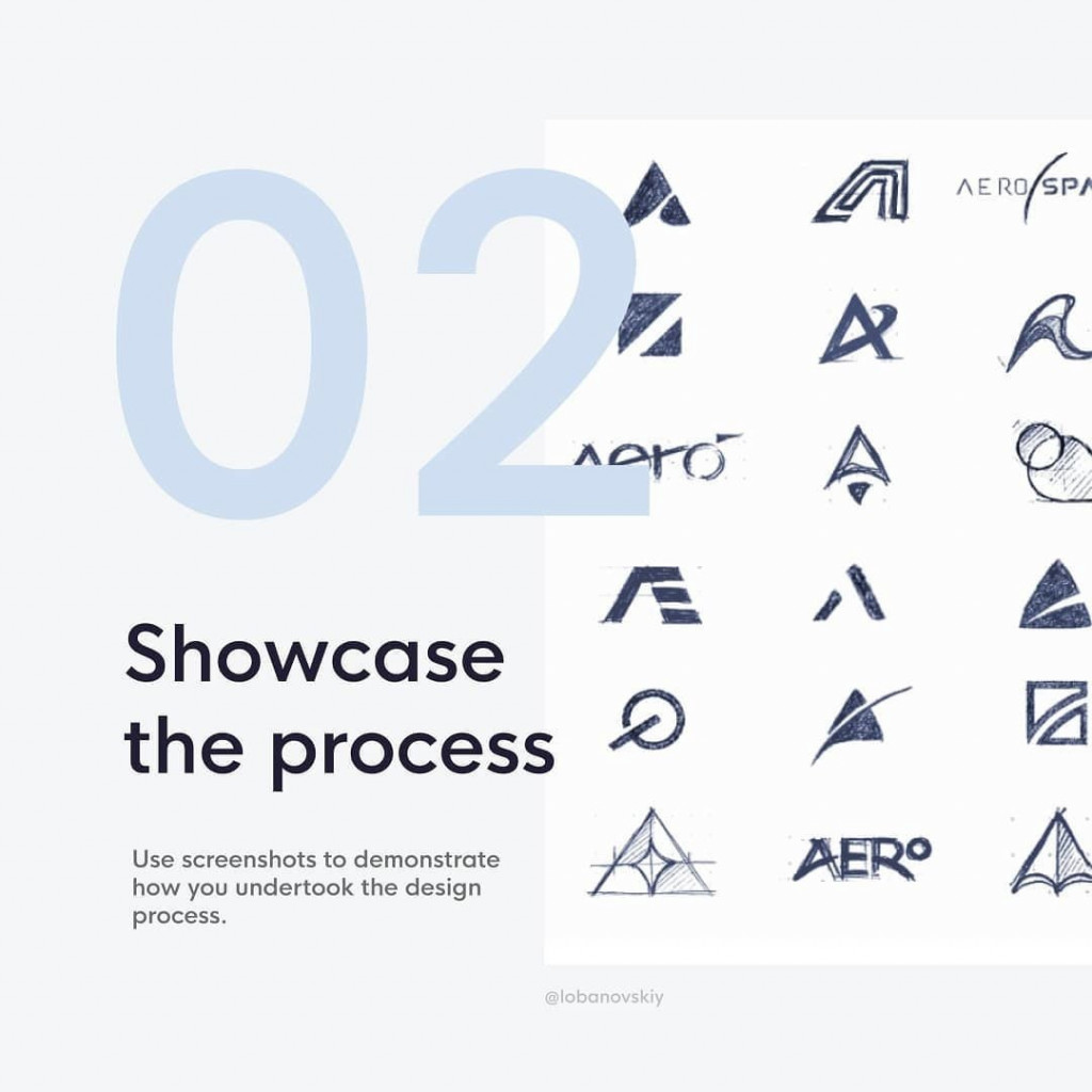2. Showcase the process  Use screenshots to demonstrate how you undertook the design process.
