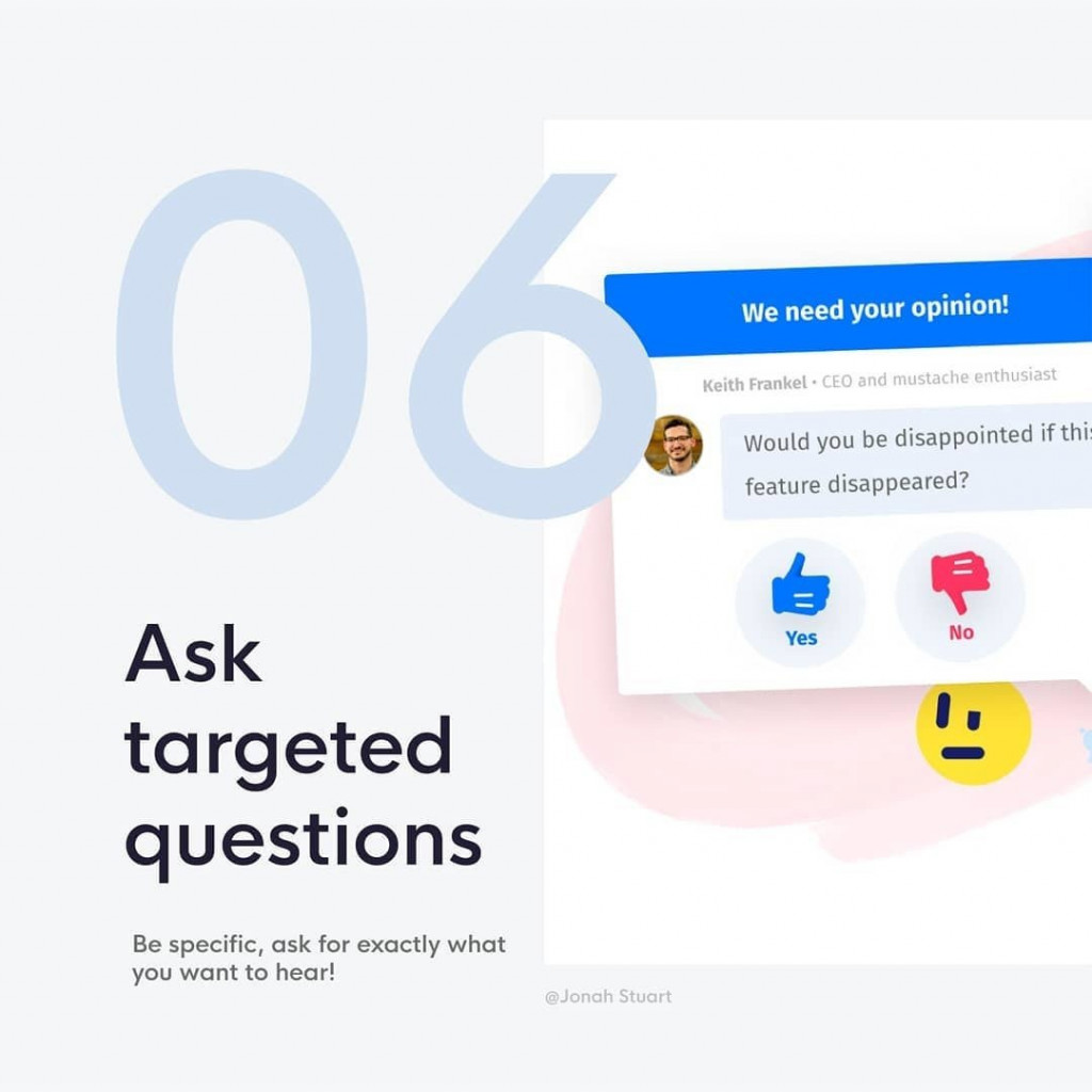 6. Ask targeted feedback  Be specific, ask for exactly what you want to hear!