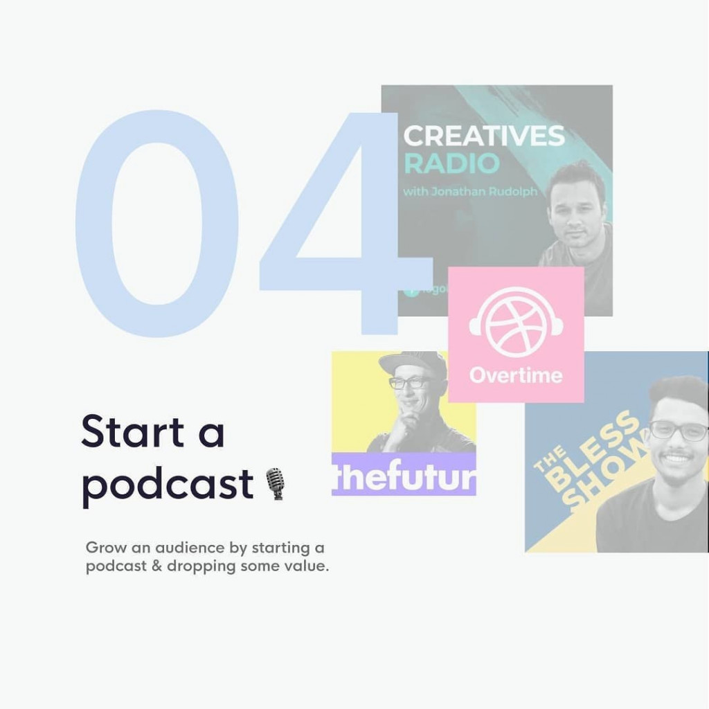 4. Start a podcast  Grow an audience by starting a podcast & dropping some value.