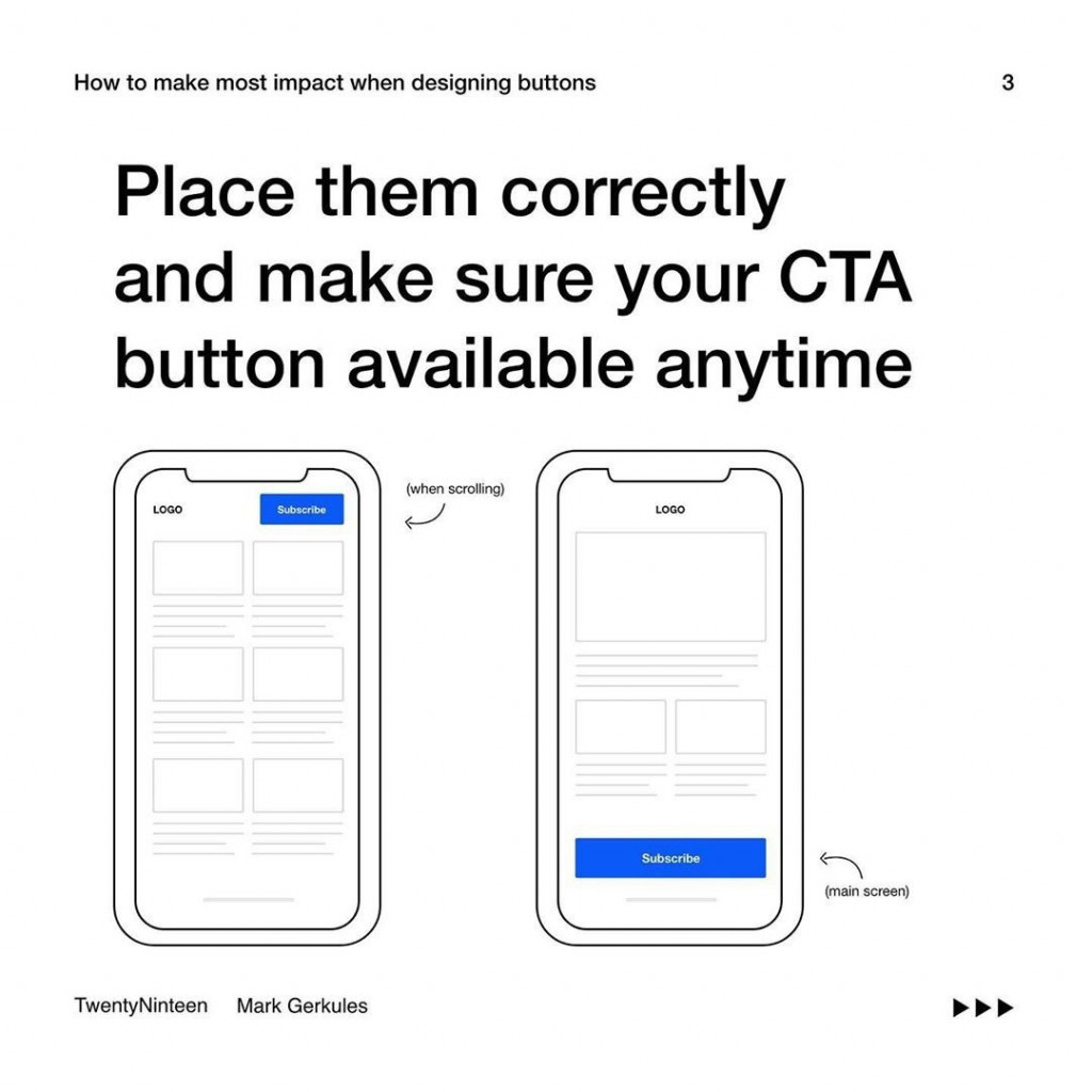 Place them correctly and make sure your CTA button available anytime.