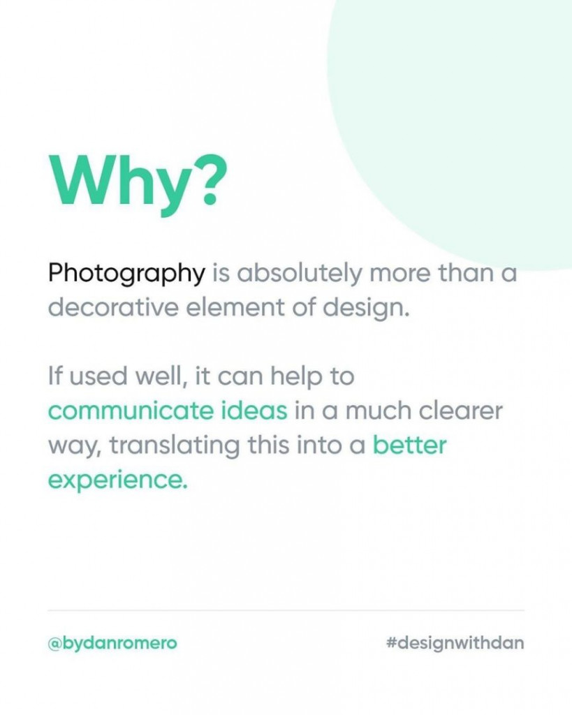 Why?  Photography is absolutely more than a decorative element of design. If used well, it can help to communicate ideas in a much clearer way, translating this into a better experience.