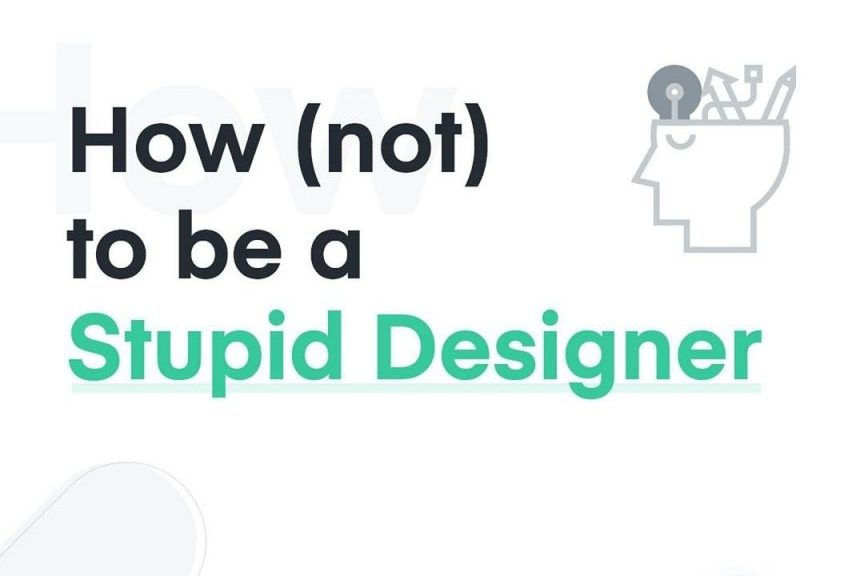 How (not) to be a Stupid Designer