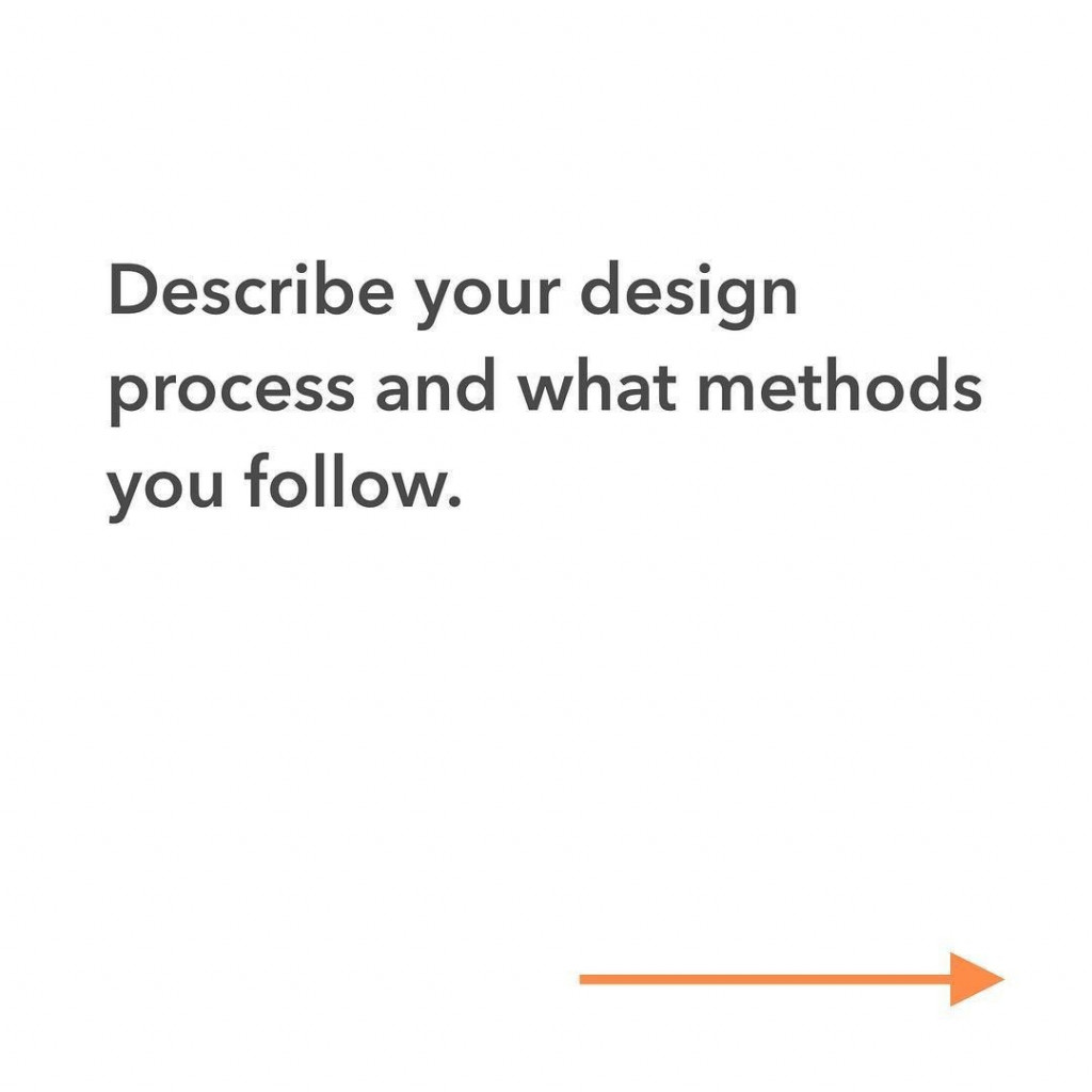 Describe your design process and what methods you follow.