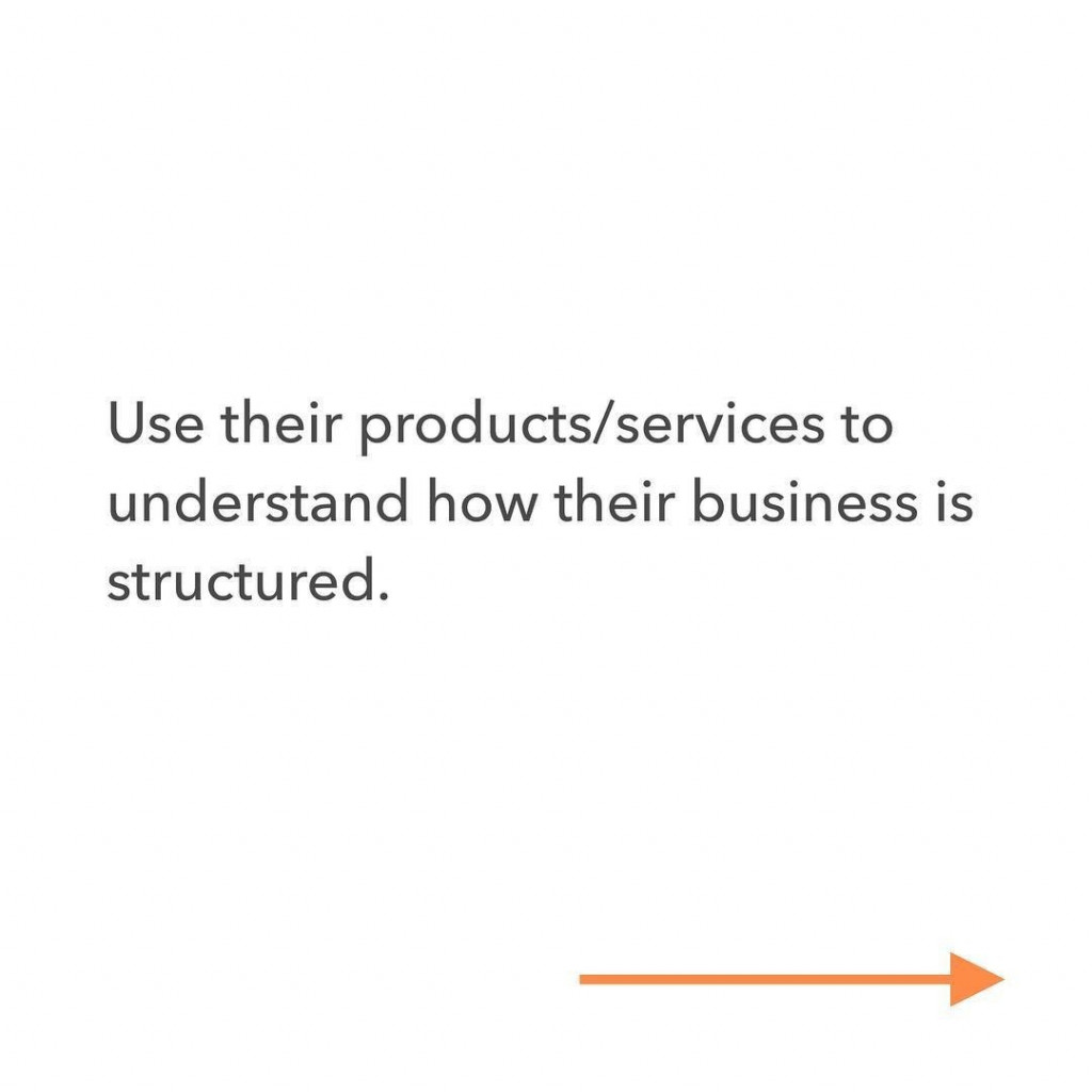 Use their product/services to understand how their business is structured.