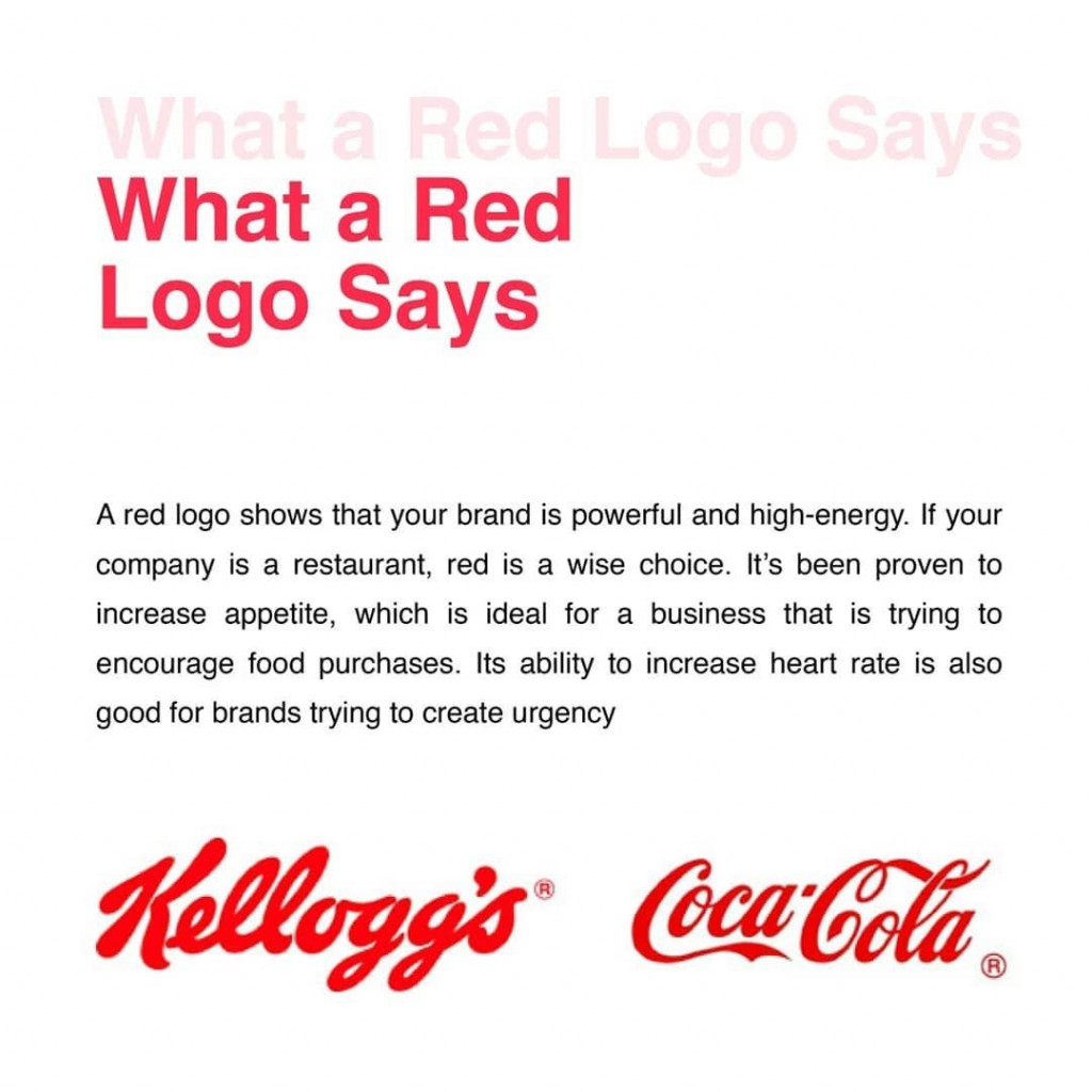 What a Red Logo Says  A red logo shows that your brand is powerful and high-energy. If your company is a restaurant, red is a wise choice. It's been proven to increase appetite, which is ideal for a business that is trying to encourage food purchases. Its ability to increase heart rate is also good for brands trying to create urgency.